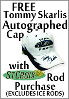 Free Tommy Skarlis Autographed cap with purchase of any St. Croix rod! (Excludes Ice Rods)